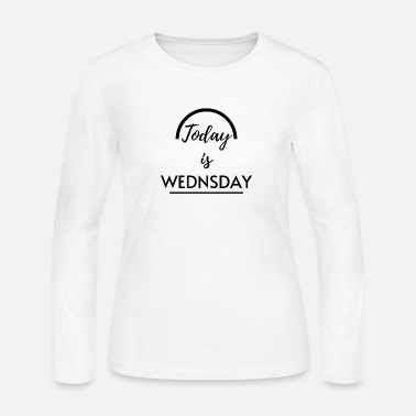 Today is Wesnsday cool shirt - Women's Jersey Longsleeve Shirt