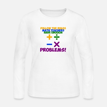 Mathematics Follow The Rules Math Teachers Have Enough Problem - Women's Jersey Longsleeve Shirt