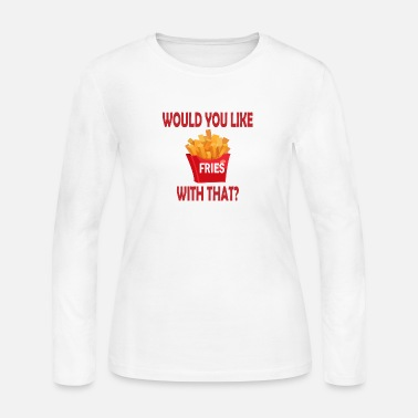 Fast Food Would you like with that fast food meal gift - Women's Jersey Longsleeve Shirt