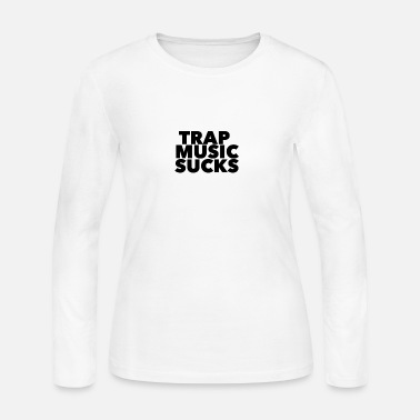 Rap TRAP MUSIC SUCKS - Women's Long Sleeve Jersey T-Shirt