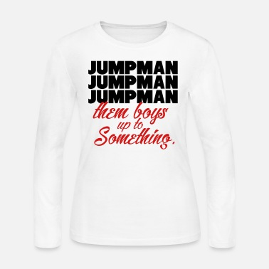 Jordan Drake Jumpman Them Boys Up To Something Shirt - Women's Jersey Longsleeve Shirt