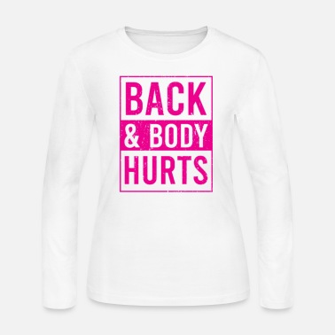 BACK AND BODY HURTS cute fun - Women's Jersey Longsleeve Shirt