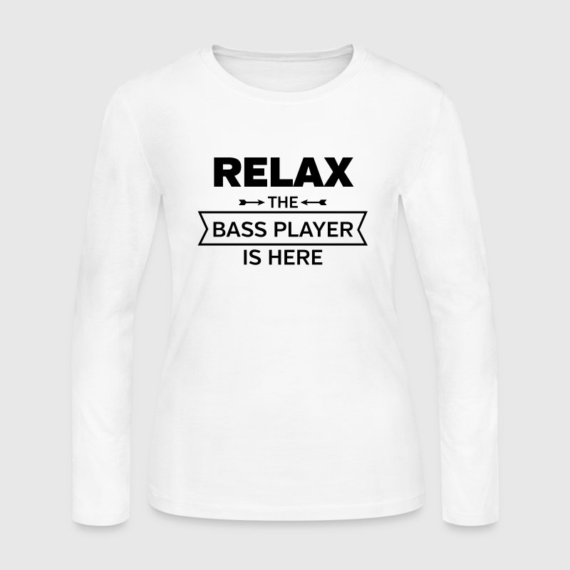 Relax - The Bass Player Is Here - Women's Long Sleeve Jersey T-Shirt