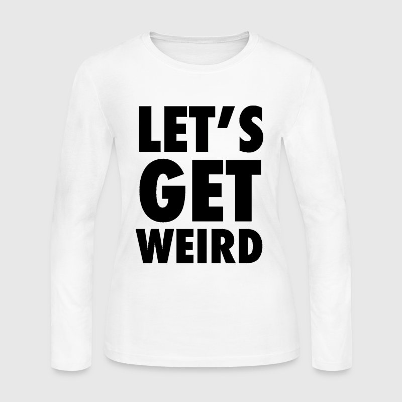Let's Get Weird Black Design - Women's Long Sleeve Jersey T-Shirt