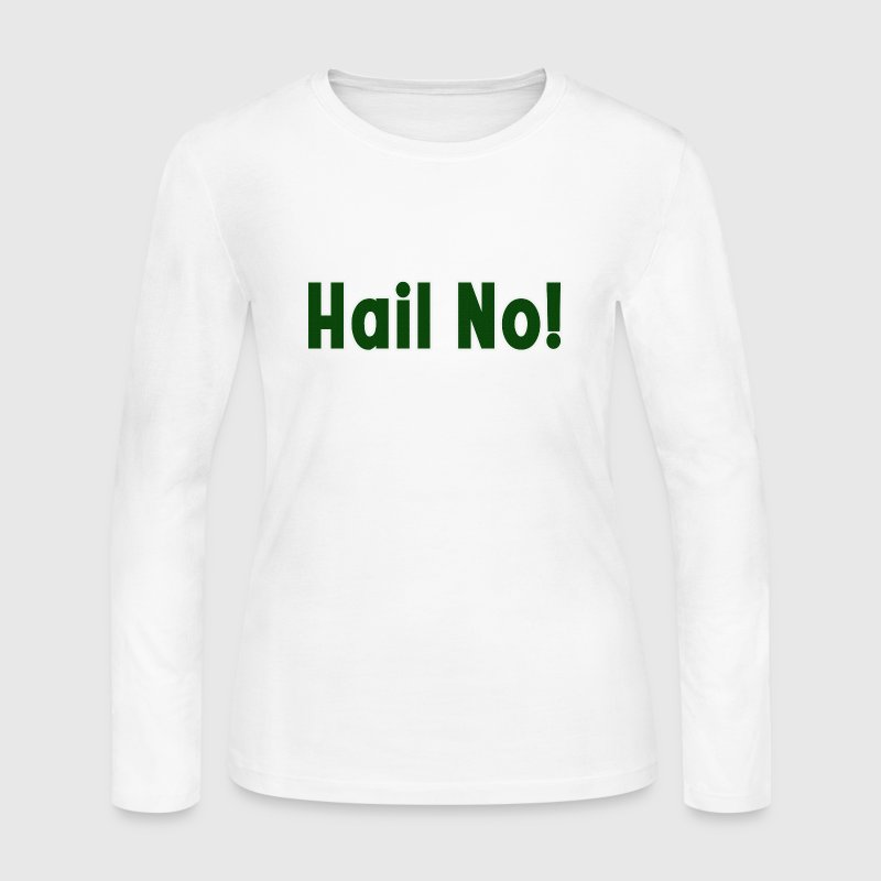 Hail No! MSU Spartans Funny - Women's Long Sleeve Jersey T-Shirt