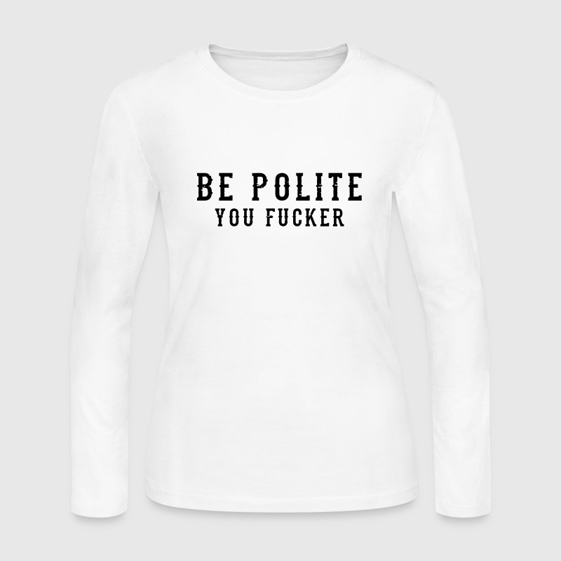 Be Polite - You Fucker - Women's Long Sleeve Jersey T-Shirt