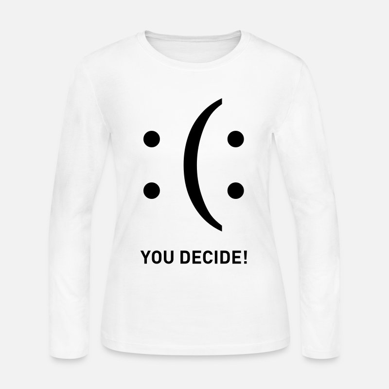 Decision Long sleeve shirts - smiley you decide sad happy sadness smile - Women's Jersey Longsleeve Shirt white
