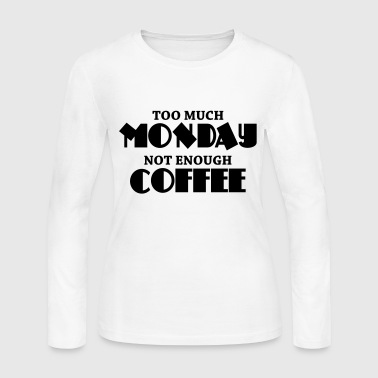 Too much monday, not enough coffee - Women's Long Sleeve Jersey T-Shirt