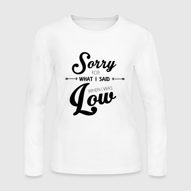 Sorry for What I Said When I Was Low - Women's Long Sleeve Jersey T-Shirt
