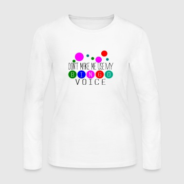 Don't Make Me Use My Bingo Voice - Women's Long Sleeve Jersey T-Shirt