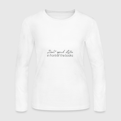 Don t Speak Latin T shirt - Women's Long Sleeve Jersey T-Shirt