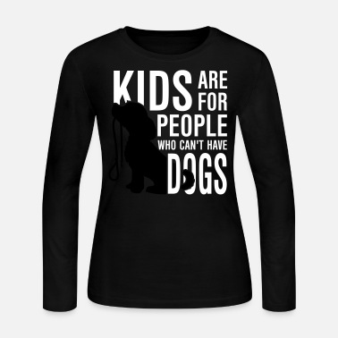 bac32b2a Kids are for people who can't have dogs Women's Jersey T-Shirt ...