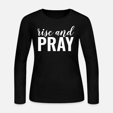 Prayer Rise And Pray - Christian - Women's Jersey Longsleeve Shirt
