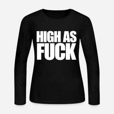 Smoke Weed High As Fuck - Women's Jersey Longsleeve Shirt