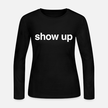 Show Always best to encourage others to show up. - Women's Jersey Longsleeve Shirt