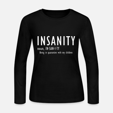 Insanity Being In Quarantine With My Children - Women's Jersey Longsleeve Shirt