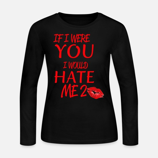 Love Long-Sleeve Shirts - IF I WERE YOU I WOULD HATE ME 2 - Women's Jersey Longsleeve Shirt black