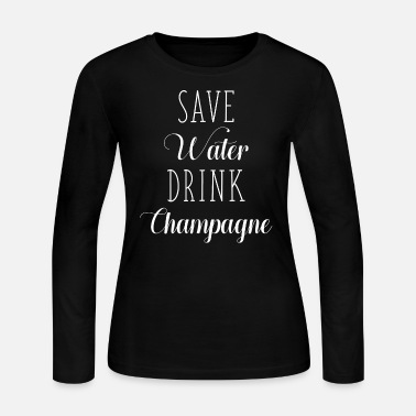 Champagne Save Water Drink Champagne - Women's Jersey Longsleeve Shirt