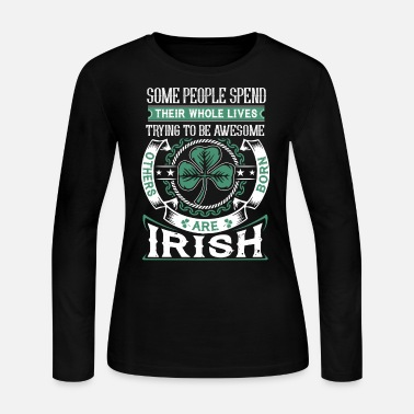 Irish Bar Irish - Irish - their whole lives trying to be a - Women's Jersey Longsleeve Shirt