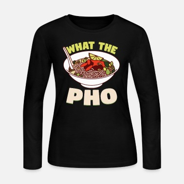 Pho Pho - what the pho - Women's Long Sleeve Jersey T-Shirt