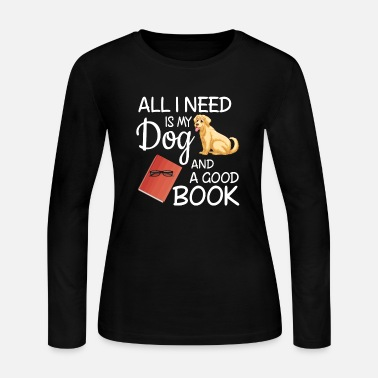 All I Need Is My Book And My Dog All I Need Is My Dog And A Good Book Funny - Women's Jersey Longsleeve Shirt