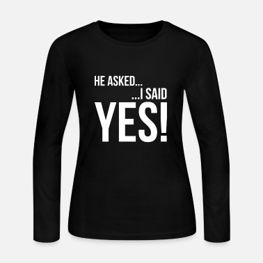 Engagement Engagment Announcement Shirt He asked I said Yes! - Women's Long Sleeve Jersey T-Shirt