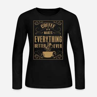 COFFEE MAKES EVERYTHING BETTER - Women's Long Sleeve Jersey T-Shirt
