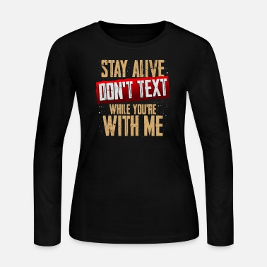 Text Stay Alive Don't Text While You're With Me - Women's Jersey Longsleeve Shirt