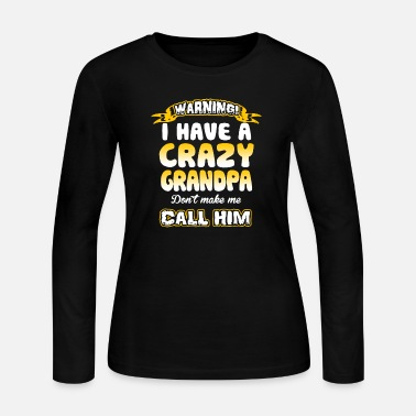 Grandpa Warning I have a crazy grandpa Tshirt - Women's Long Sleeve Jersey T-Shirt