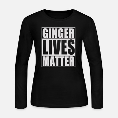 Ginger ginger lives matter t shirt Funny St Patricks Day - Women's Long Sleeve Jersey T-Shirt
