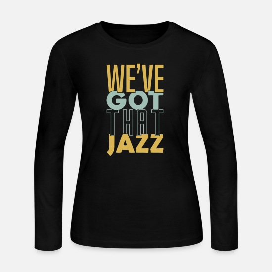 Birthday Long-Sleeve Shirts - We've got that Jazz band apparel gift - Women's Jersey Longsleeve Shirt black
