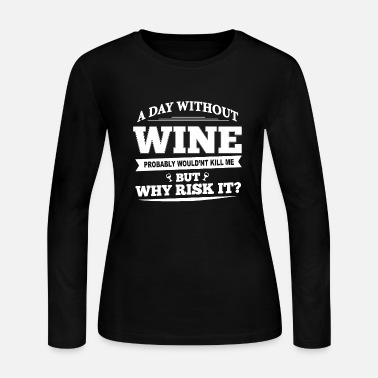 Clever Wine Sayings A day without wine probably would'nt kill me but - Women's Jersey Longsleeve Shirt