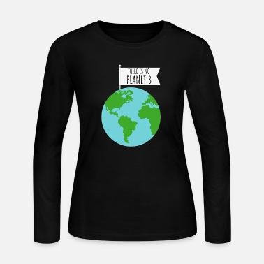 Planet There is No Planet B - Save The Planet Gift - Women's Jersey Longsleeve Shirt