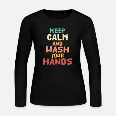 Funny Wash Your Hands Keep Calm and Wash Your Hands - Women's Jersey Longsleeve Shirt