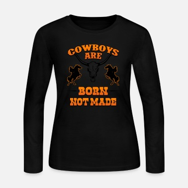 Saddle Bronc Rider Cowboys Born not Made - Women's Jersey Longsleeve Shirt
