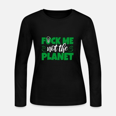 Pollution Fuck me not the planet earth gift - Women's Jersey Longsleeve Shirt