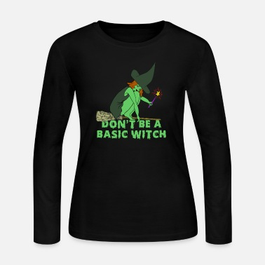 Don't Be a Basic Witch Shirt - Halloween Witch T S - Women's Long Sleeve Jersey T-Shirt