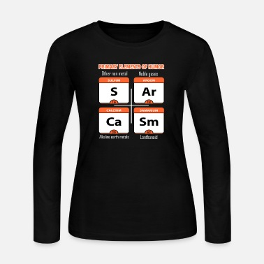 Sarcasm Sarcasm Primary Elements Humor Science - Women's Long Sleeve Jersey T-Shirt