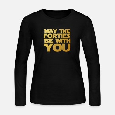 Forty May the Forties Be With You 40th Birthday Gift - Women's Jersey Longsleeve Shirt