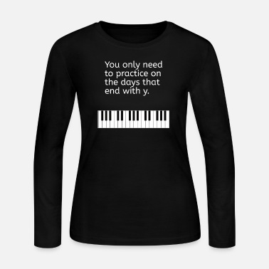 Piano Piano Keyboard You only need to practice on the da - Women's Long Sleeve Jersey T-Shirt