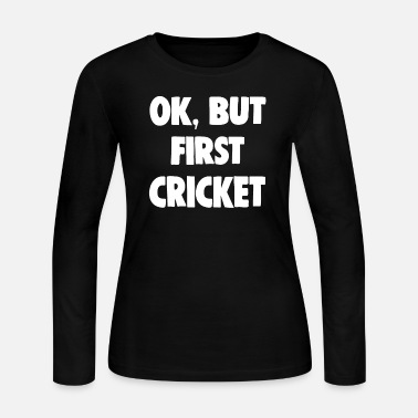 Cricket Comical Shirt Ok, But First Cricket Lover Funny - Women's Jersey Longsleeve Shirt