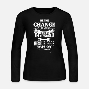 Rescue Dog rescue dogs save lives - Women's Long Sleeve Jersey T-Shirt