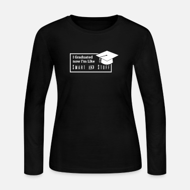 Senior Class Of 2019 I Graduated Now I'm Like Smart And Stuff T Shirt - Women's Jersey Longsleeve Shirt