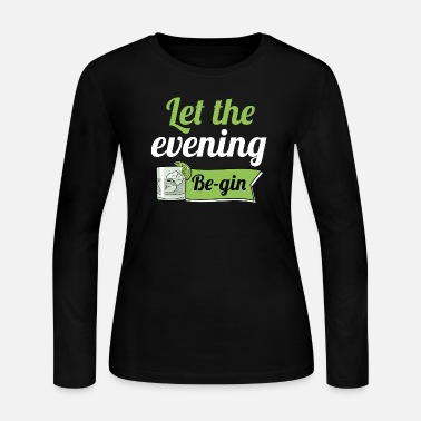Evening Let The Evening Be-gin - Women's Jersey Longsleeve Shirt