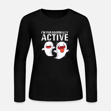 Paranormal I'm Paranormally Active Funny Ghost Design for Halloween Ghost Lover Gifts - Women's Jersey Longsleeve Shirt