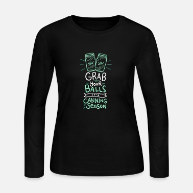 Season Grab Your Balls It's Canning Season - Women's Jersey Longsleeve Shirt