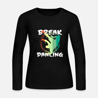 Break Dancing break dancing - Women's Long Sleeve Jersey T-Shirt