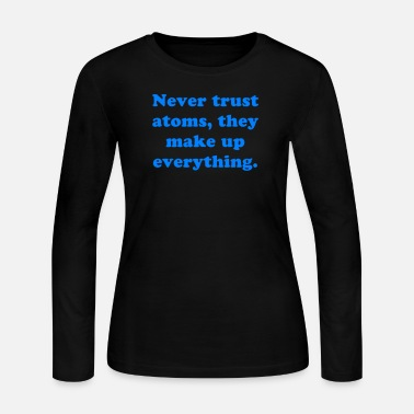 Atom Never trust atoms they make up everything - Women's Jersey Longsleeve Shirt