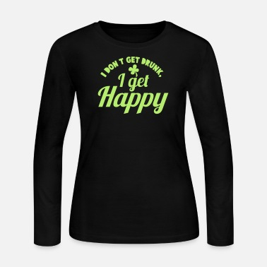 St Patricks Day I DON't get DRUNK, I get Happy with a shamrock - Women's Jersey Longsleeve Shirt