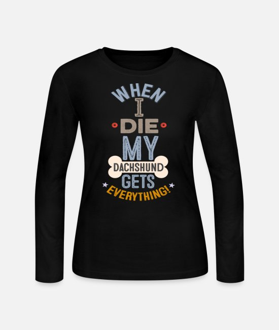 Dogloversfeed Long-Sleeved Shirts - When I Die My Dachshund Gets Everything - Women's Jersey Longsleeve Shirt black